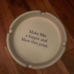 Ashtray - Make like a hippie and blow this joint.